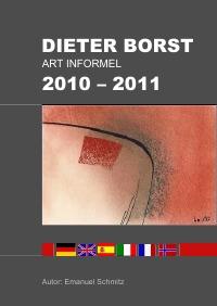 DIETER BORST ART INFORMEL 2010 - 2011 ISBN-13: 978-3844292619